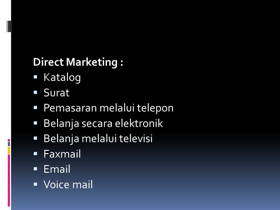 Direct Marketing : Katalog. Surat. Pemasaran melalui telepon. Belanja secara elektronik. Belanja melalui televisi.