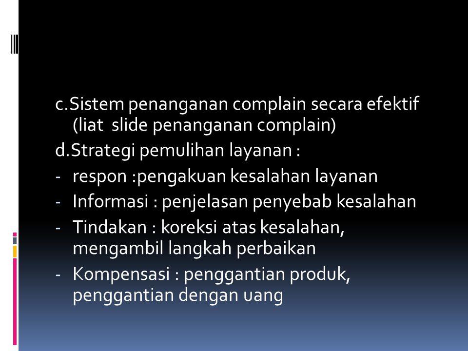 c.Sistem penanganan complain secara efektif (liat slide penanganan complain)