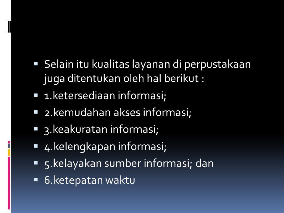 Selain itu kualitas layanan di perpustakaan juga ditentukan oleh hal berikut :