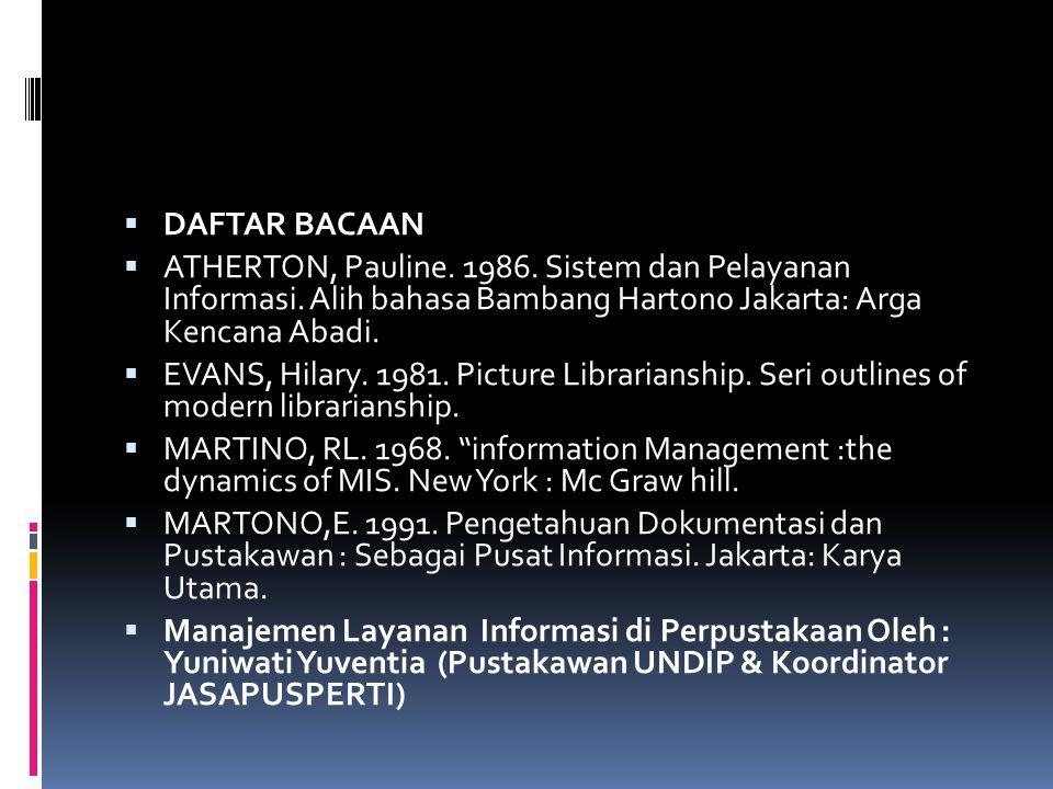 DAFTAR BACAAN ATHERTON, Pauline. 1986. Sistem dan Pelayanan Informasi. Alih bahasa Bambang Hartono Jakarta: Arga Kencana Abadi.