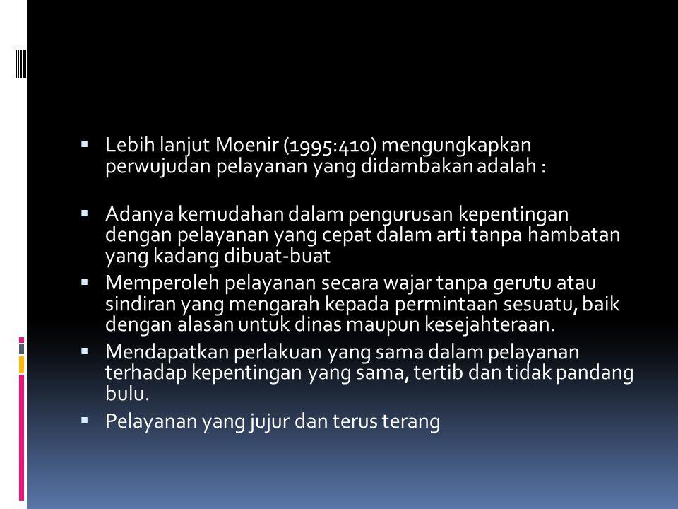 Lebih lanjut Moenir (1995:410) mengungkapkan perwujudan pelayanan yang didambakan adalah :