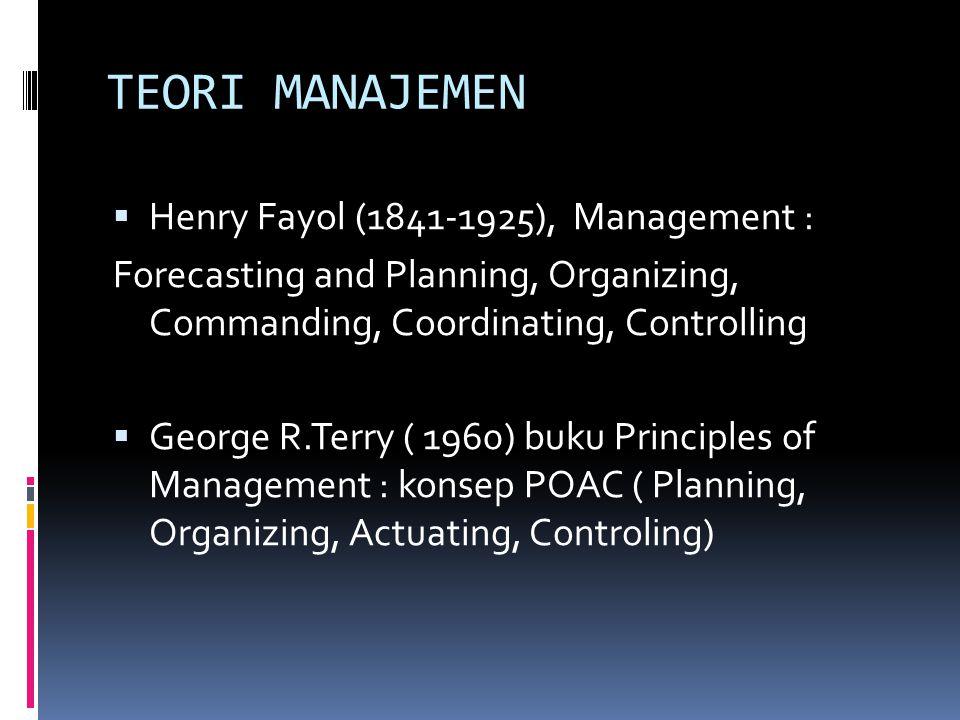 TEORI MANAJEMEN Henry Fayol (1841-1925), Management :