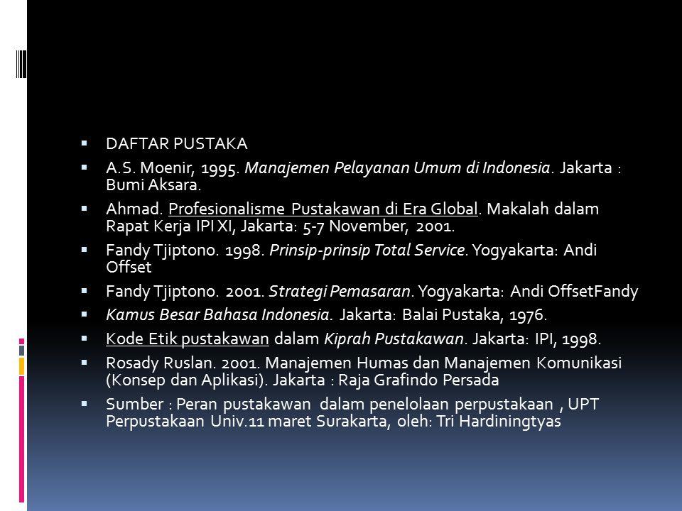 DAFTAR PUSTAKA A.S. Moenir, 1995. Manajemen Pelayanan Umum di Indonesia. Jakarta : Bumi Aksara.