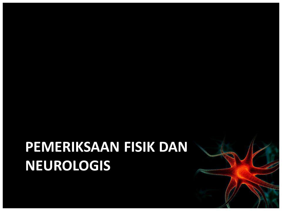 Pemeriksaan FISIK DAN NEUROLOGIS