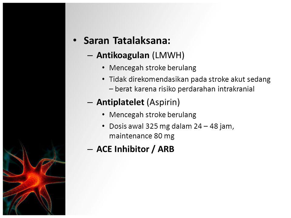 Saran Tatalaksana: Antikoagulan (LMWH) Antiplatelet (Aspirin)