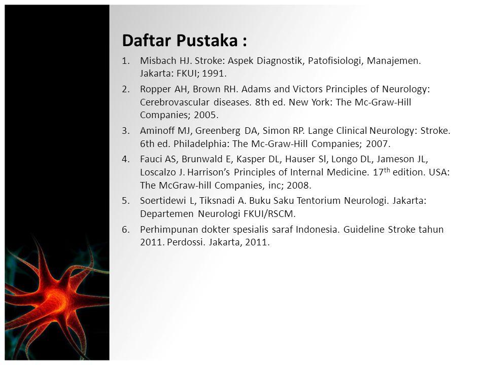 Daftar Pustaka : Misbach HJ. Stroke: Aspek Diagnostik, Patofisiologi, Manajemen. Jakarta: FKUI; 1991.
