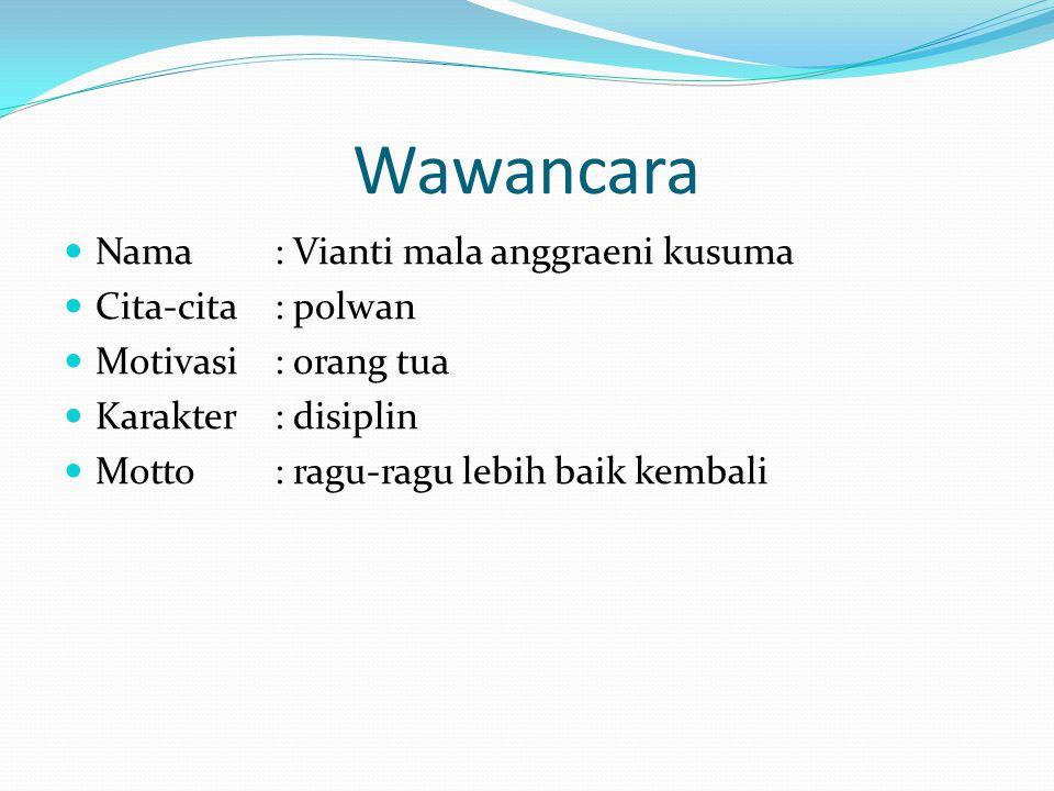Wawancara Nama : Vianti mala anggraeni kusuma Cita-cita : polwan