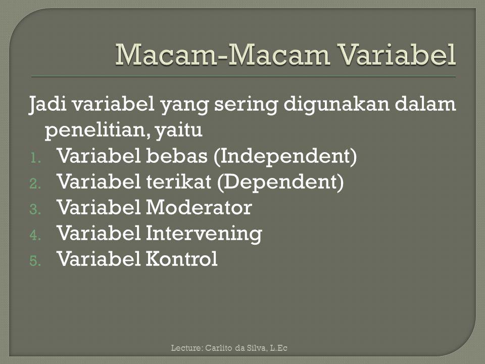 Macam-Macam Variabel Jadi variabel yang sering digunakan dalam penelitian, yaitu. Variabel bebas (Independent)