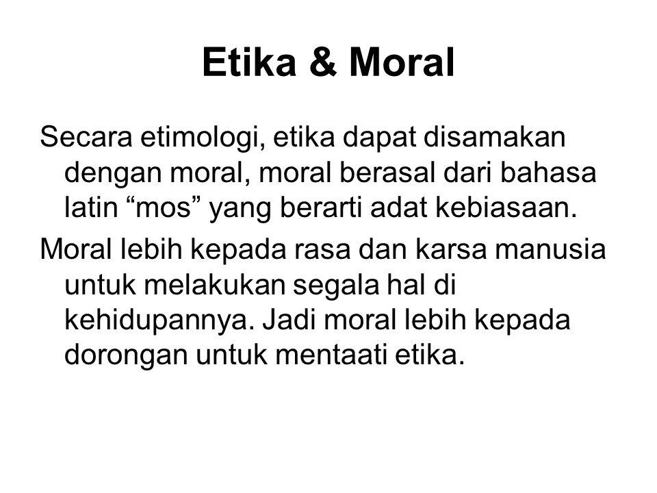 Etika & Moral Secara etimologi, etika dapat disamakan dengan moral, moral berasal dari bahasa latin mos yang berarti adat kebiasaan.