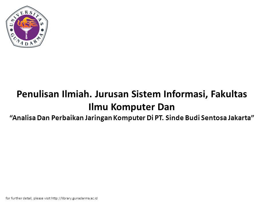 Penulisan Ilmiah. Jurusan Sistem Informasi, Fakultas Ilmu Komputer Dan Analisa Dan Perbaikan Jaringan Komputer Di PT. Sinde Budi Sentosa Jakarta