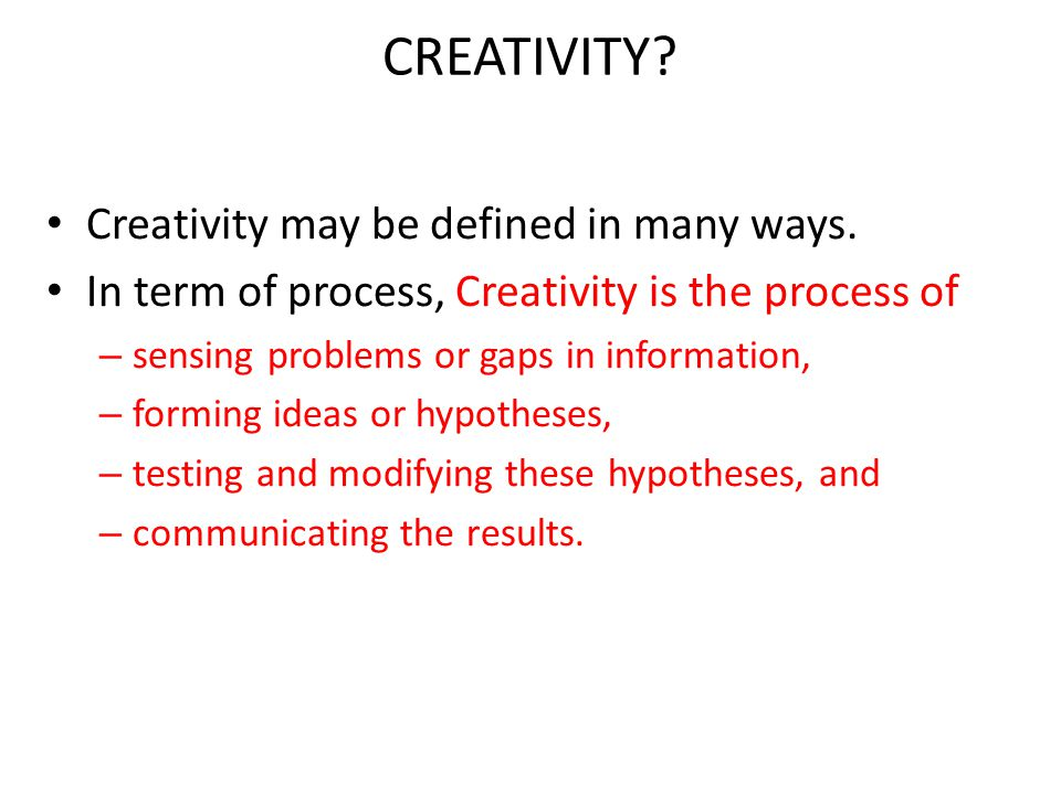 CREATIVITY Creativity may be defined in many ways.
