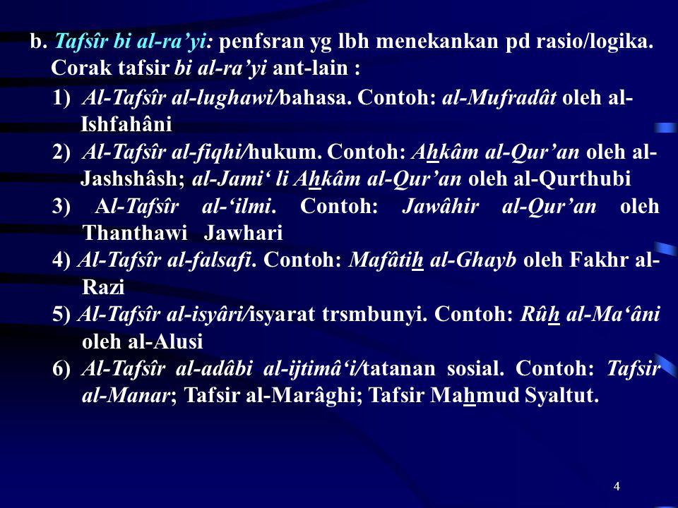 b. Tafsîr bi al-ra'yi: penfsran yg lbh menekankan pd rasio/logika