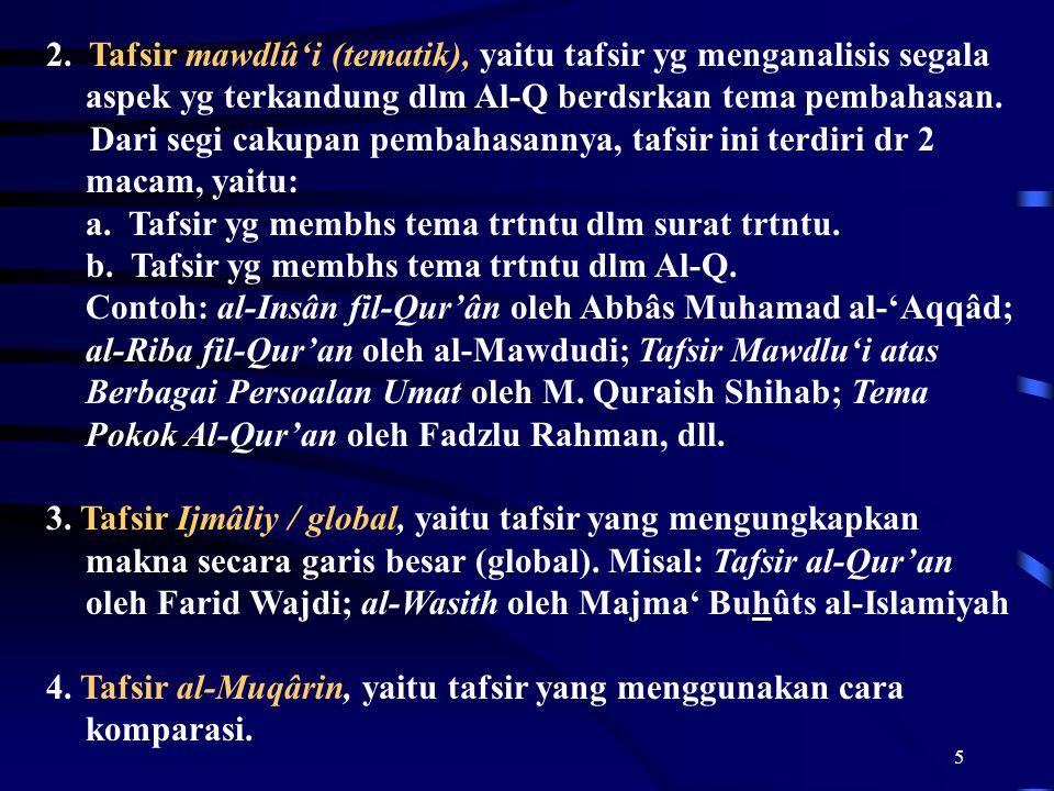 2. Tafsir mawdlû'i (tematik), yaitu tafsir yg menganalisis segala aspek yg terkandung dlm Al-Q berdsrkan tema pembahasan.
