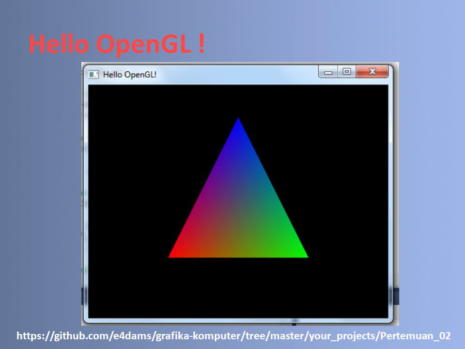 Hello OpenGL ! https://github.com/e4dams/grafika-komputer/tree/master/your_projects/Pertemuan_02