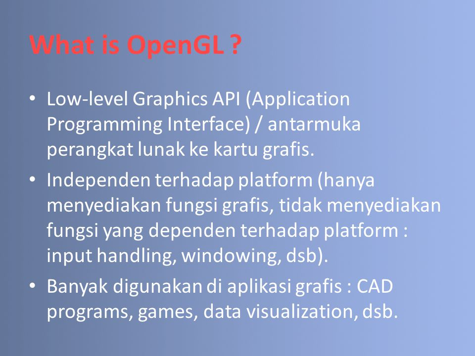 What is OpenGL Low-level Graphics API (Application Programming Interface) / antarmuka perangkat lunak ke kartu grafis.