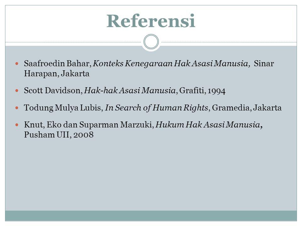 Referensi Saafroedin Bahar, Konteks Kenegaraan Hak Asasi Manusia, Sinar Harapan, Jakarta. Scott Davidson, Hak-hak Asasi Manusia, Grafiti, 1994.