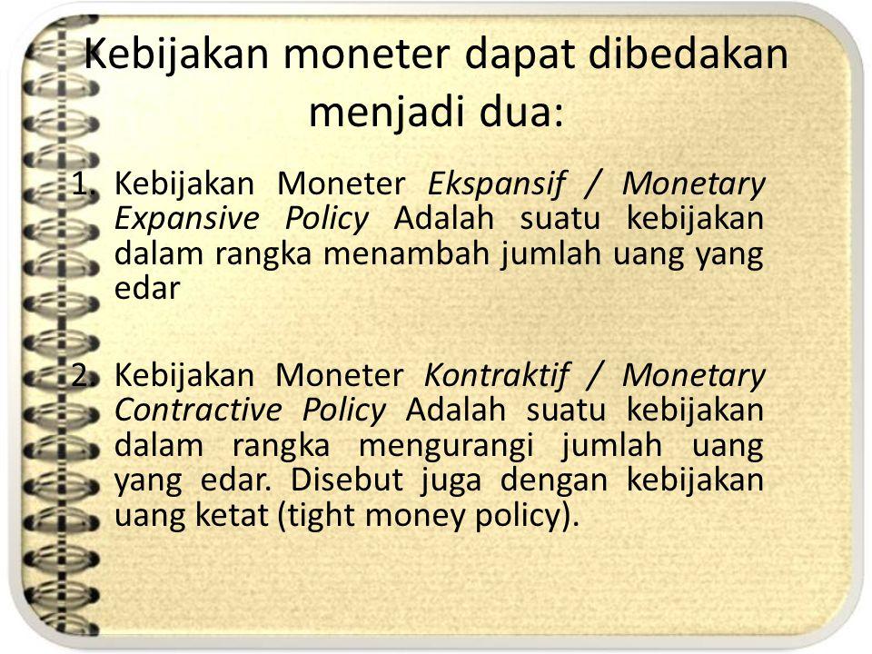 Kebijakan moneter dapat dibedakan menjadi dua: