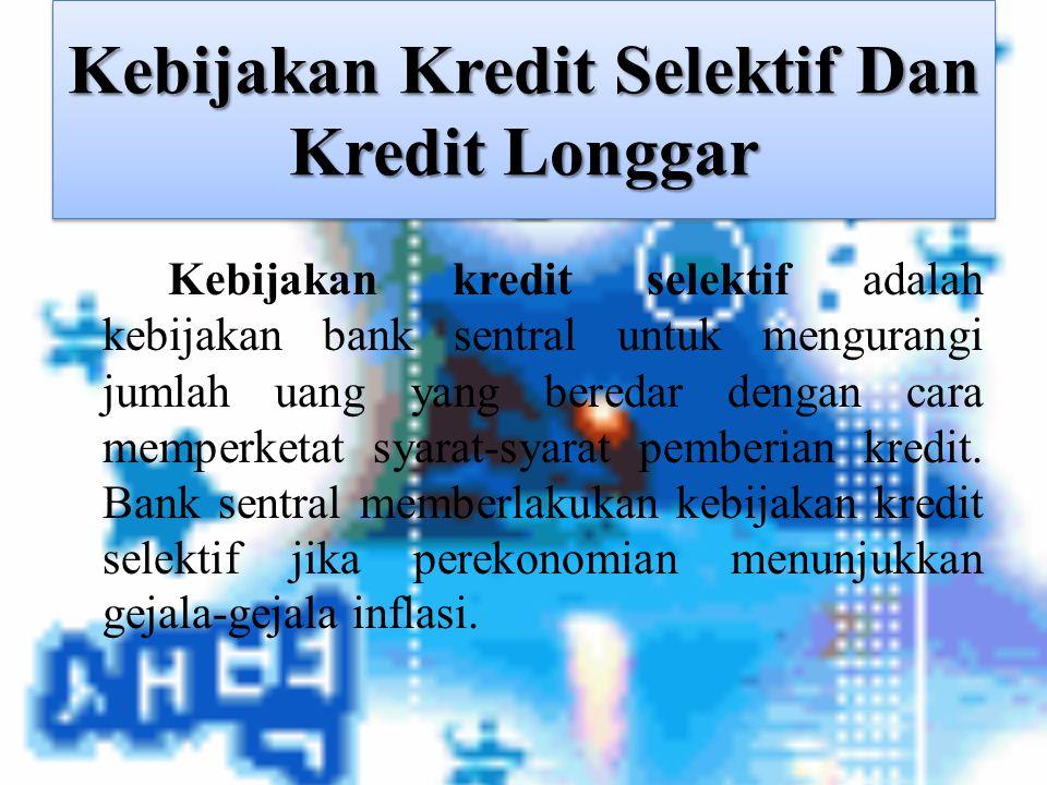 Kebijakan Kredit Selektif Dan Kredit Longgar