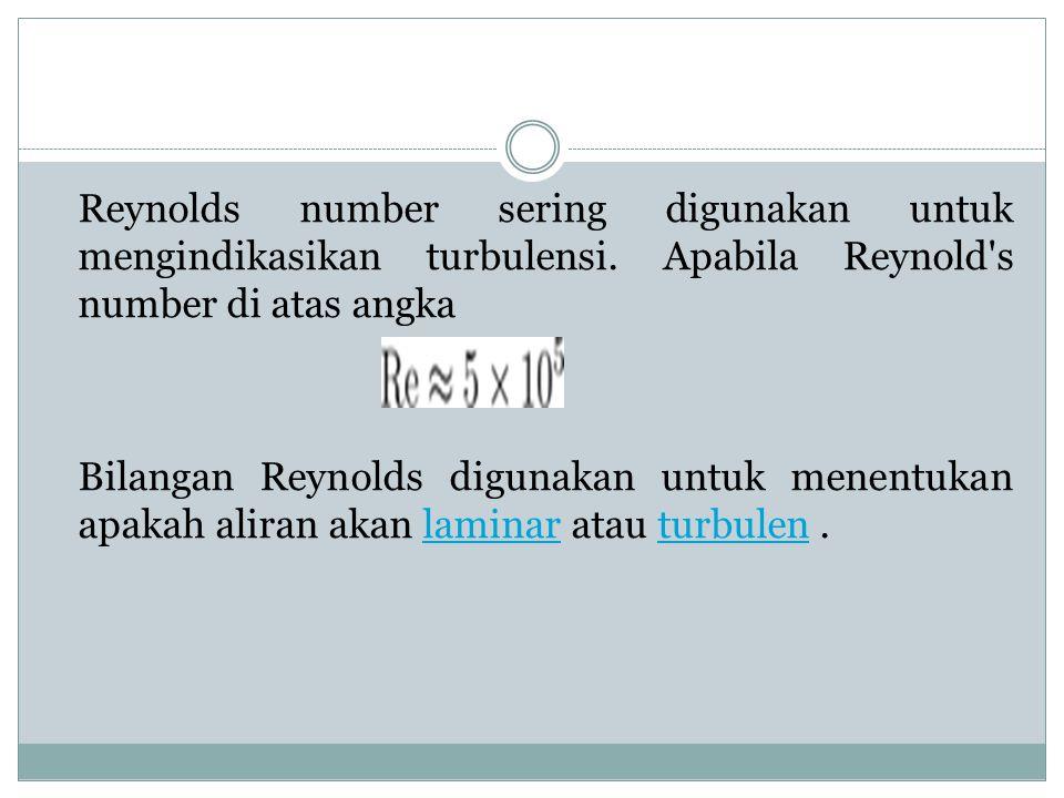 Reynolds number sering digunakan untuk mengindikasikan turbulensi