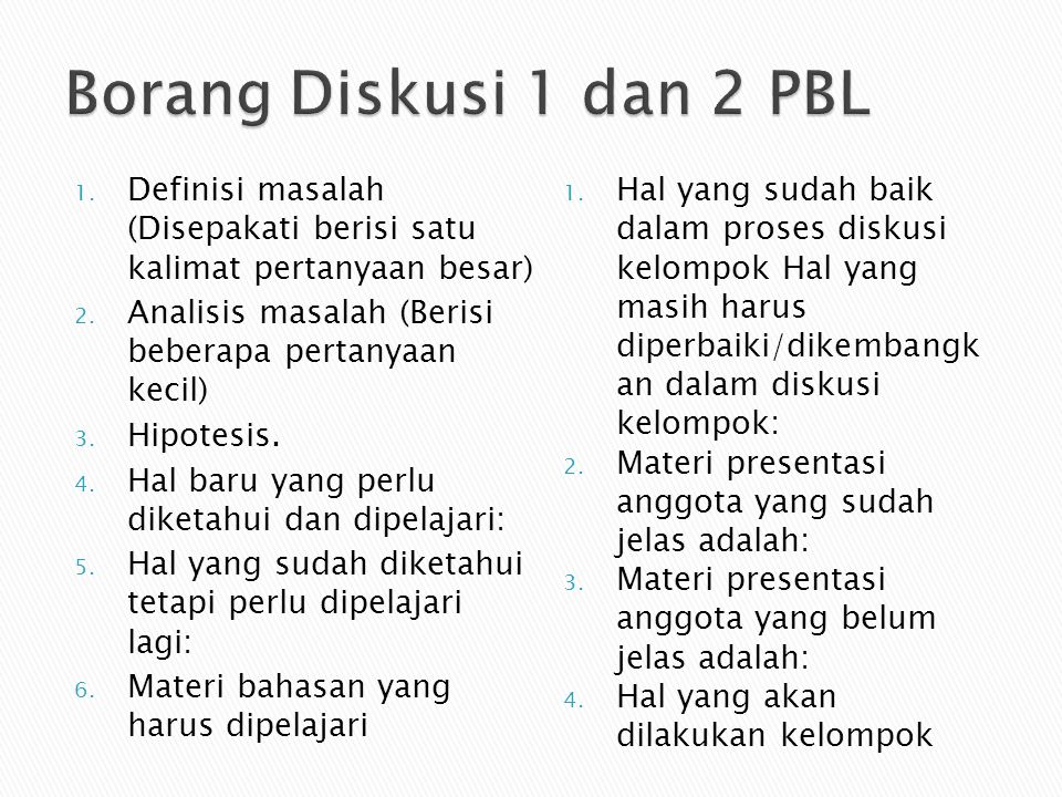 Borang Diskusi 1 dan 2 PBL Definisi masalah (Disepakati berisi satu kalimat pertanyaan besar)