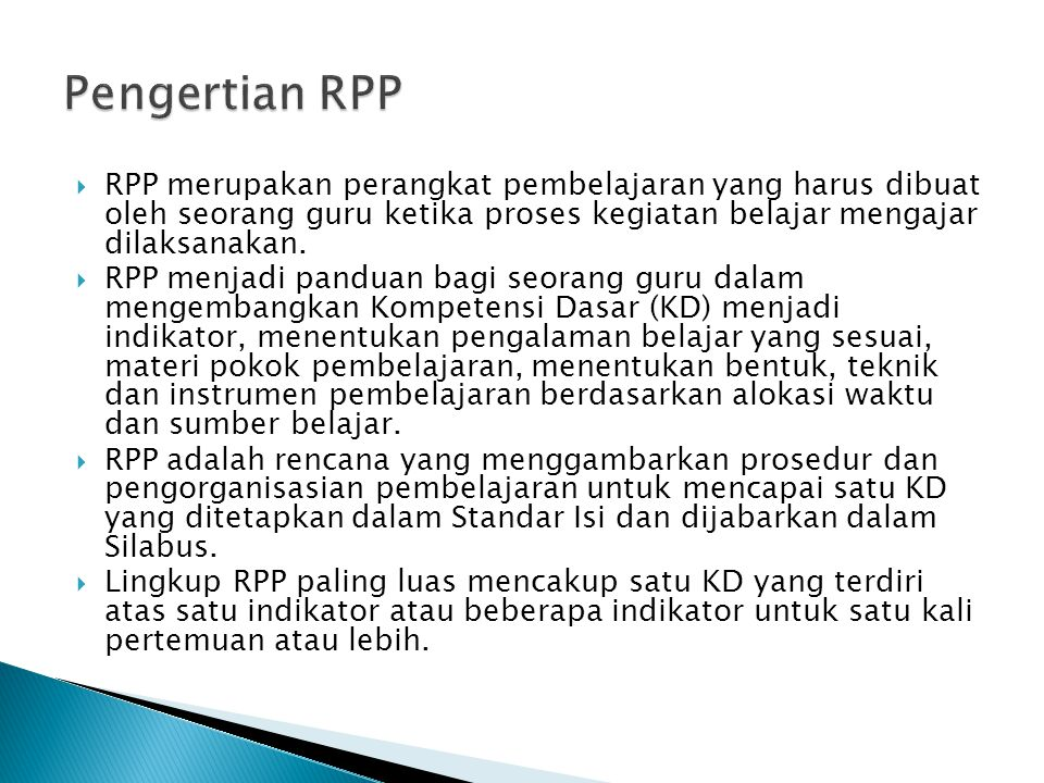 Pengertian RPP RPP merupakan perangkat pembelajaran yang harus dibuat oleh seorang guru ketika proses kegiatan belajar mengajar dilaksanakan.