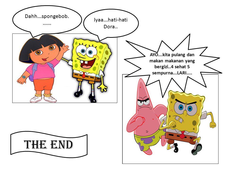The End Dahh...spongebob....... Iyaa...hati-hati Dora..