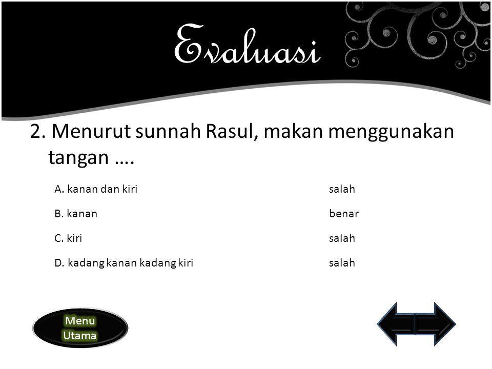 Evaluasi 2. Menurut sunnah Rasul, makan menggunakan tangan ….