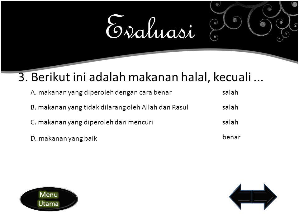 Evaluasi 3. Berikut ini adalah makanan halal, kecuali ...
