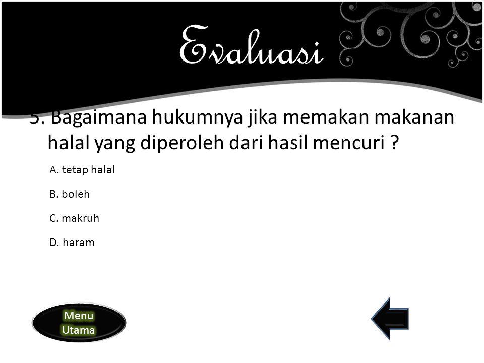 Evaluasi 5. Bagaimana hukumnya jika memakan makanan halal yang diperoleh dari hasil mencuri A. tetap halal.