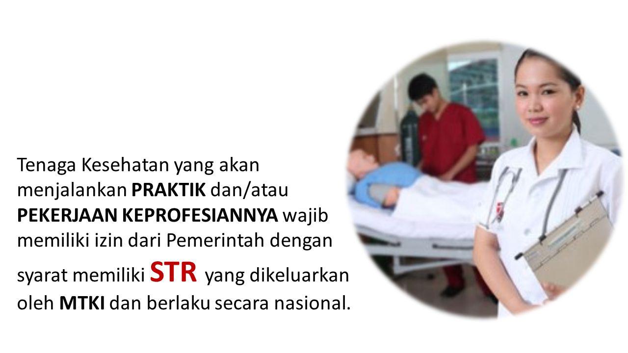 Tenaga Kesehatan yang akan menjalankan PRAKTIK dan/atau PEKERJAAN KEPROFESIANNYA wajib memiliki izin dari Pemerintah dengan syarat memiliki STR yang dikeluarkan oleh MTKI dan berlaku secara nasional.