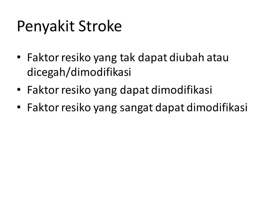 Penyakit Stroke Faktor resiko yang tak dapat diubah atau dicegah/dimodifikasi. Faktor resiko yang dapat dimodifikasi.