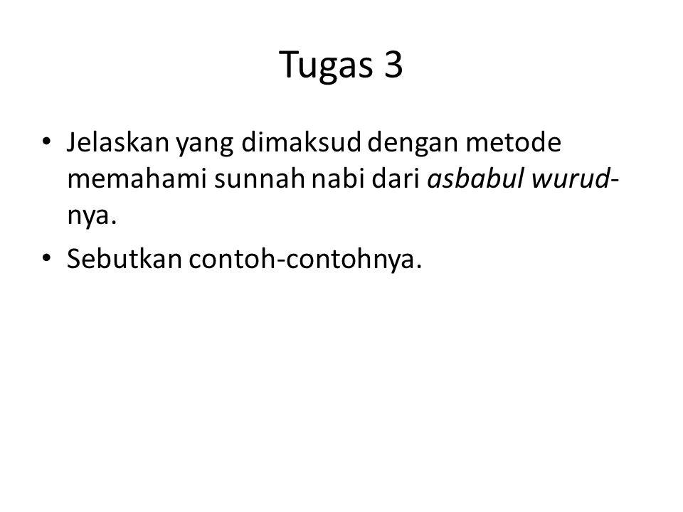 Tugas 3 Jelaskan yang dimaksud dengan metode memahami sunnah nabi dari asbabul wurud-nya.