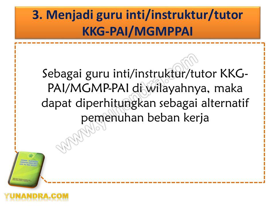 3. Menjadi guru inti/instruktur/tutor KKG-PAI/MGMPPAI