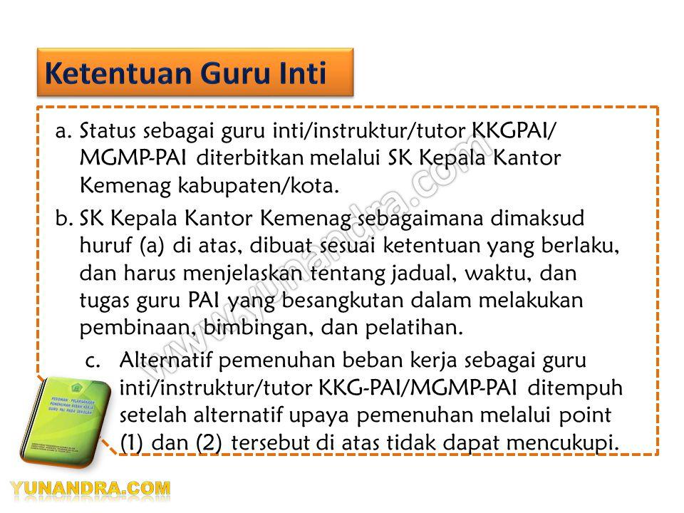 Ketentuan Guru Inti Status sebagai guru inti/instruktur/tutor KKGPAI/ MGMP-PAI diterbitkan melalui SK Kepala Kantor Kemenag kabupaten/kota.