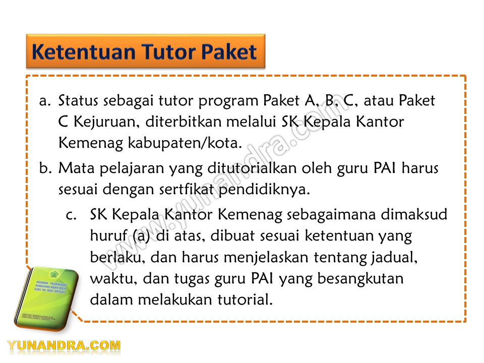Ketentuan Tutor Paket Status sebagai tutor program Paket A, B, C, atau Paket C Kejuruan, diterbitkan melalui SK Kepala Kantor Kemenag kabupaten/kota.