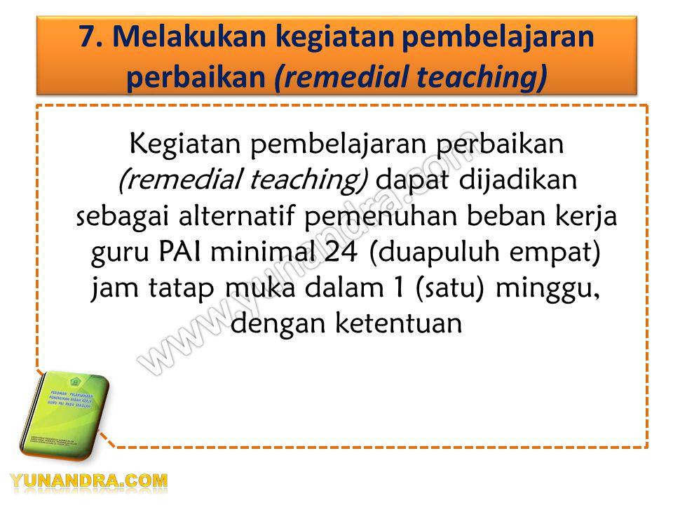7. Melakukan kegiatan pembelajaran perbaikan (remedial teaching)