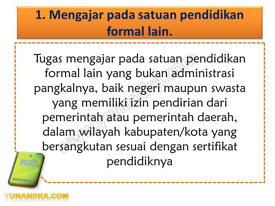 1. Mengajar pada satuan pendidikan formal lain.