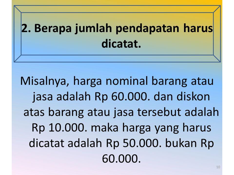 2. Berapa jumlah pendapatan harus dicatat.
