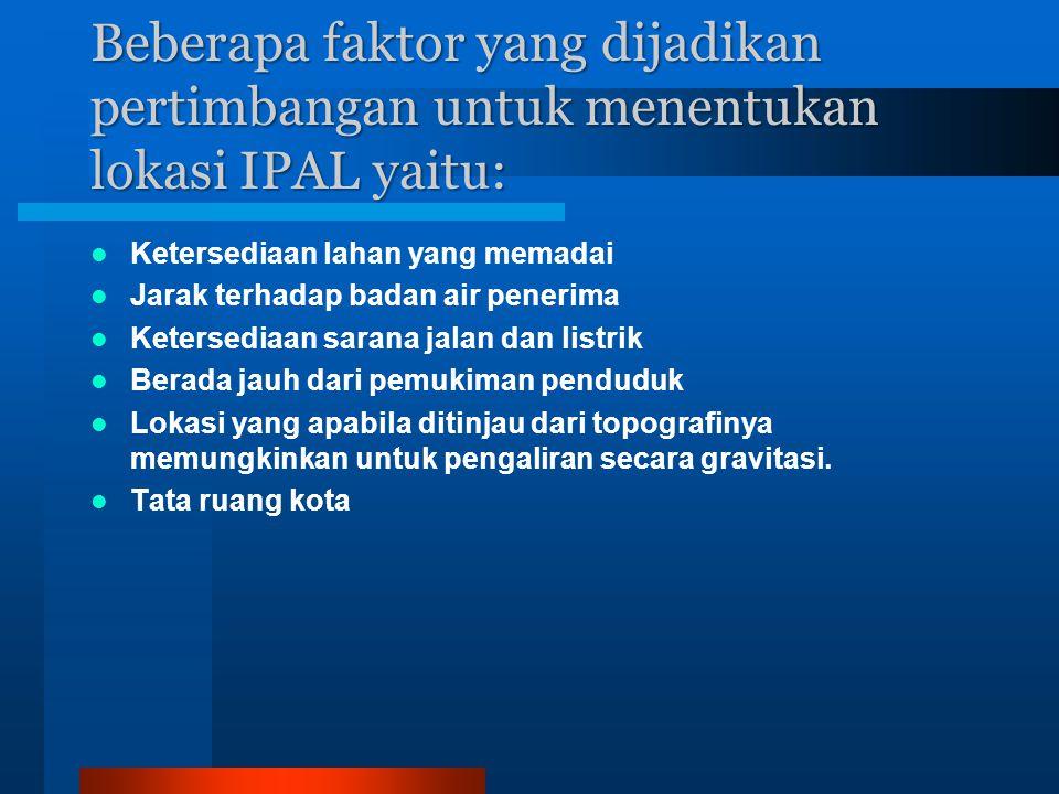 Beberapa faktor yang dijadikan pertimbangan untuk menentukan lokasi IPAL yaitu: