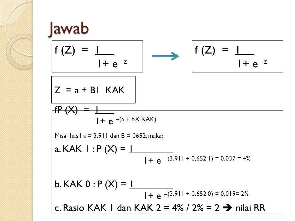Jawab f (Z) = 1 1+ e -z f (Z) = 1 1+ e -z Z = a + B1 KAK fP (X) = 1