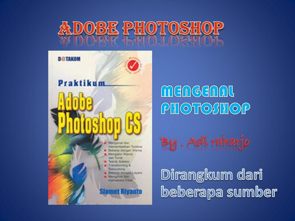 ADOBE PHOTOSHOP MENGENAL PHOTOSHOP Dirangkum dari beberapa sumber