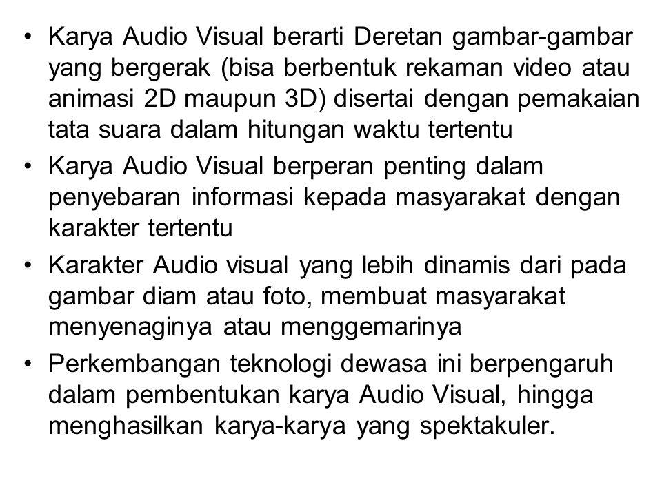 Karya Audio Visual berarti Deretan gambar-gambar yang bergerak (bisa berbentuk rekaman video atau animasi 2D maupun 3D) disertai dengan pemakaian tata suara dalam hitungan waktu tertentu
