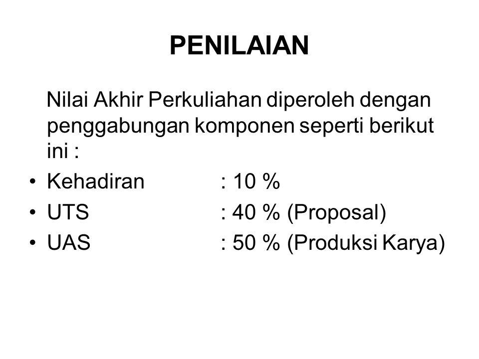 PENILAIAN Nilai Akhir Perkuliahan diperoleh dengan penggabungan komponen seperti berikut ini : Kehadiran : 10 %