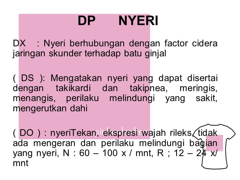 DP NYERI DX : Nyeri berhubungan dengan factor cidera jaringan skunder terhadap batu ginjal.