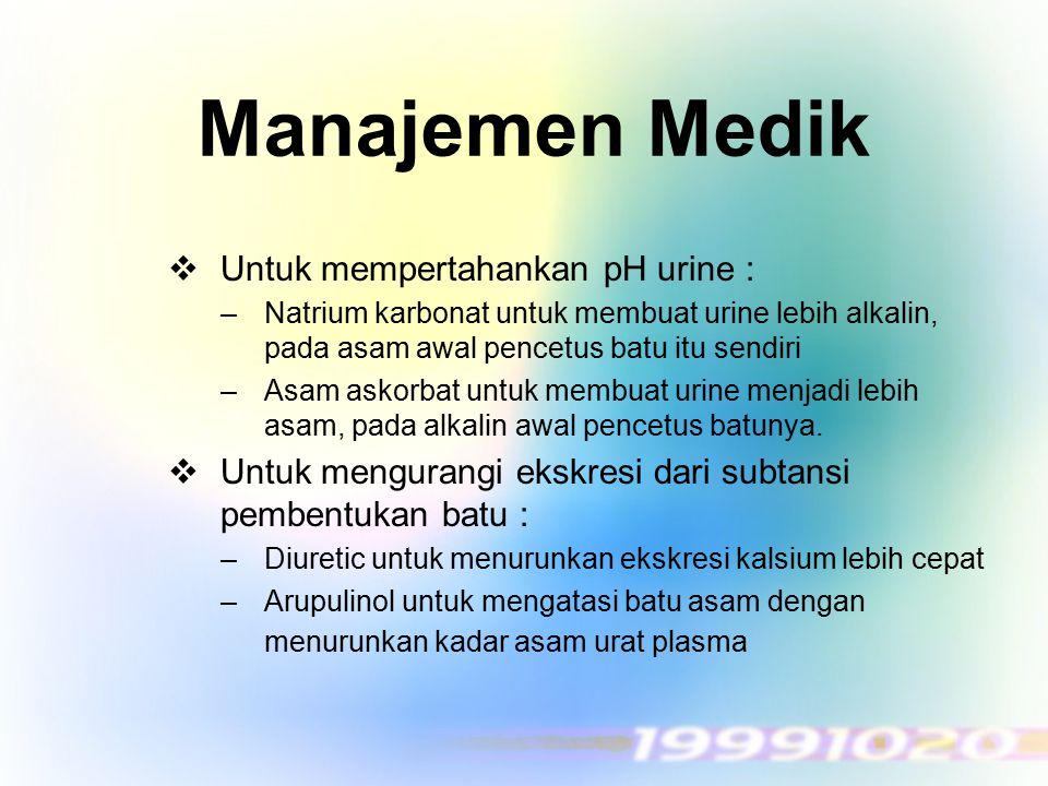 Manajemen Medik Untuk mempertahankan pH urine :