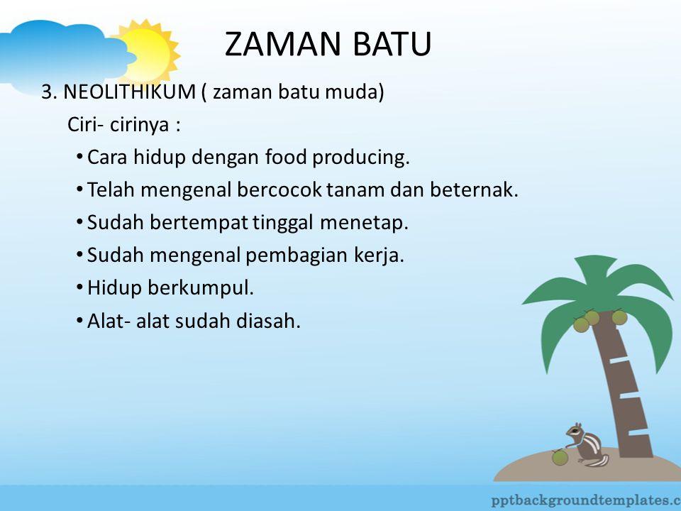 ZAMAN BATU 3. NEOLITHIKUM ( zaman batu muda) Ciri- cirinya :