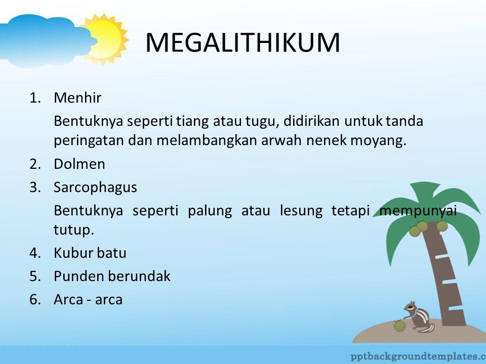 MEGALITHIKUM Menhir. Bentuknya seperti tiang atau tugu, didirikan untuk tanda peringatan dan melambangkan arwah nenek moyang.