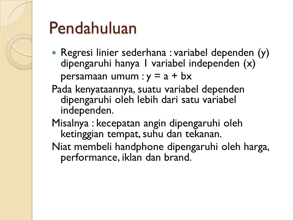 Pendahuluan Regresi linier sederhana : variabel dependen (y) dipengaruhi hanya 1 variabel independen (x)