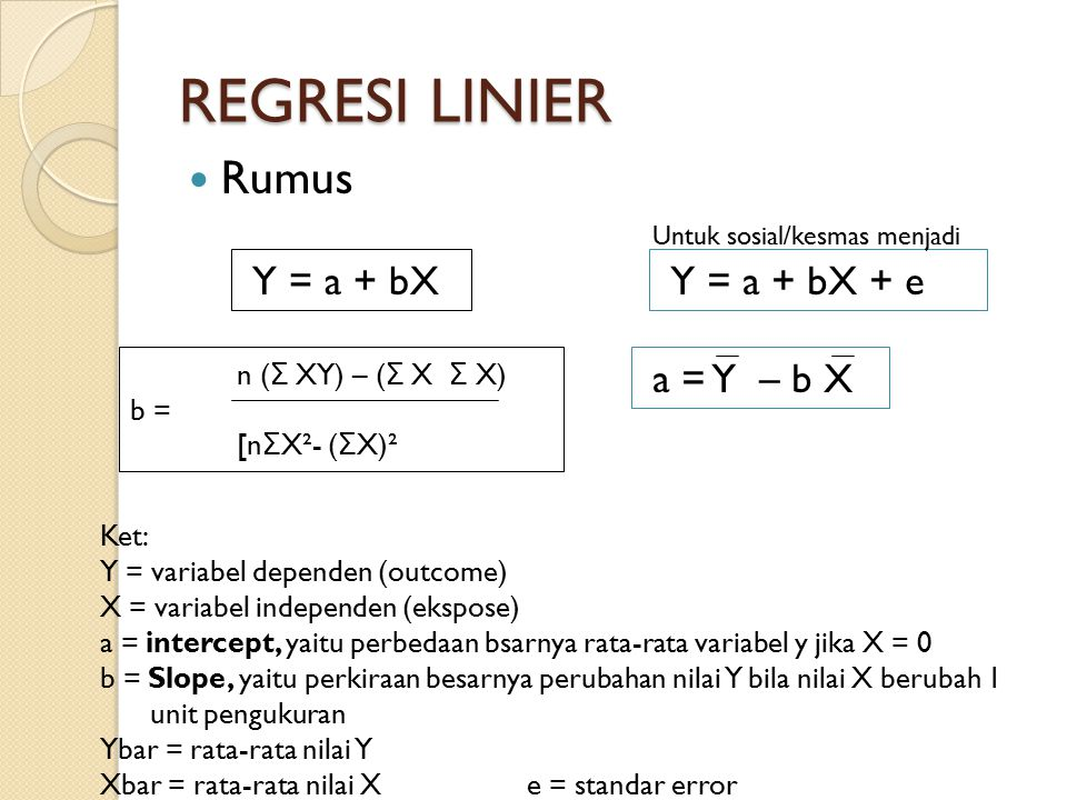 REGRESI LINIER Rumus Y = a + bX Y = a + bX + e a = Y – b X