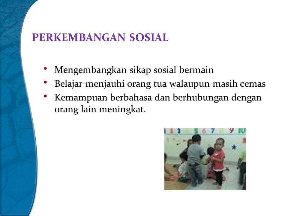 PERKEMBANGAN SOSIAL Mengembangkan sikap sosial bermain